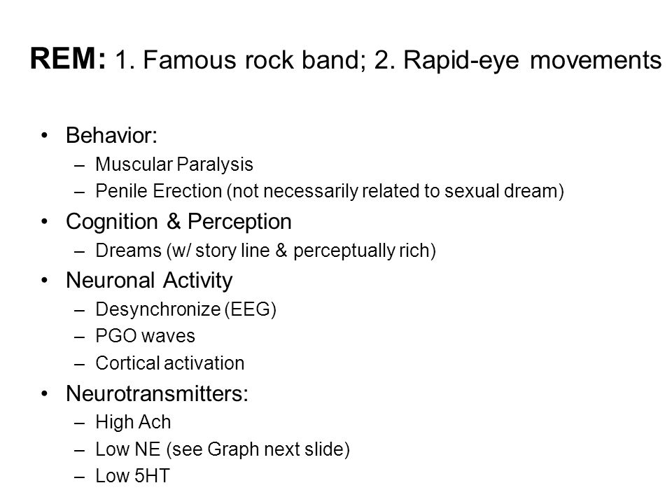 REM: 1. Famous rock band; 2. Rapid-eye movements Behavior: –Muscular Paralysis –Penile Erection (not necessarily related to sexual dream) Cognition &