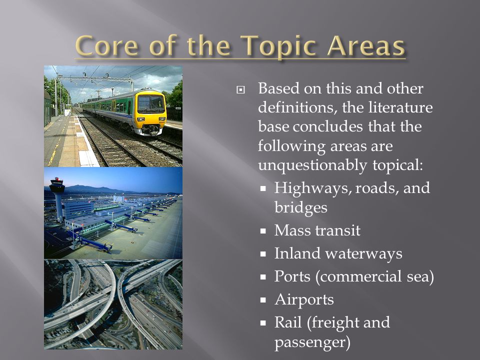  Based on this and other definitions, the literature base concludes that the following areas are unquestionably topical:  Highways, roads, and bridges  Mass transit  Inland waterways  Ports (commercial sea)  Airports  Rail (freight and passenger)
