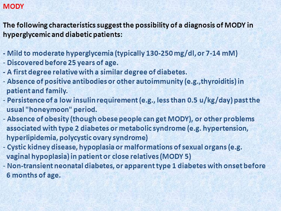 MODY The following characteristics suggest the possibility of a diagnosis of MODY in hyperglycemic and diabetic patients: - Mild to moderate hyperglyc