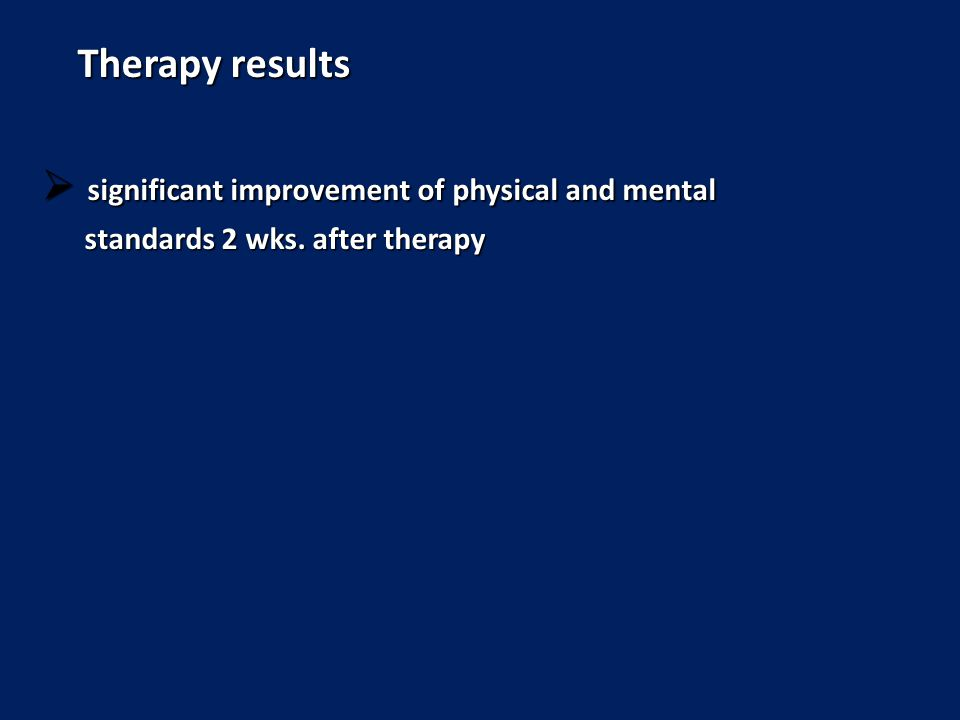 Therapy results  significant improvement of physical and mental standards 2 wks. after therapy standards 2 wks. after therapy