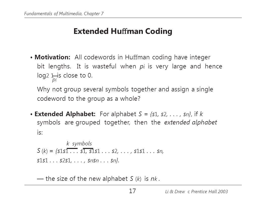 pipi Fundamentals of Multimedia, Chapter 7 Extended Hu ff man Coding Motivation: All codewords in Hu ff man coding have integer bit lengths.