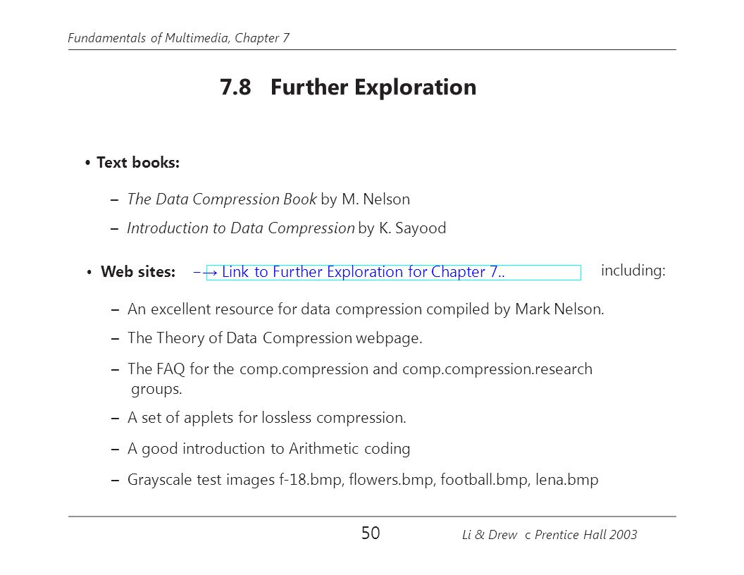 Fundamentals of Multimedia, Chapter 7 7.8 Further Exploration Text books: – The Data Compression Book by M.