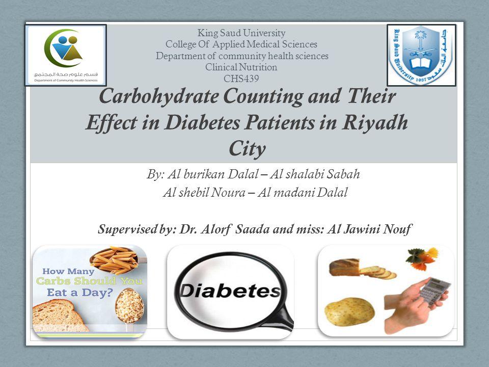 Carbohydrate Counting and Their Effect in Diabetes Patients in Riyadh City By: Al burikan Dalal – Al shalabi Sabah Al shebil Noura – Al madani Dalal S