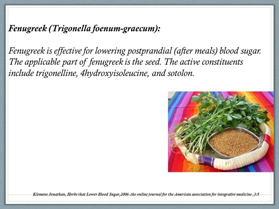 Fenugreek (Trigonella foenum-graecum): Fenugreek is effective for lowering postprandial (after meals) blood sugar. The applicable part of fenugreek is