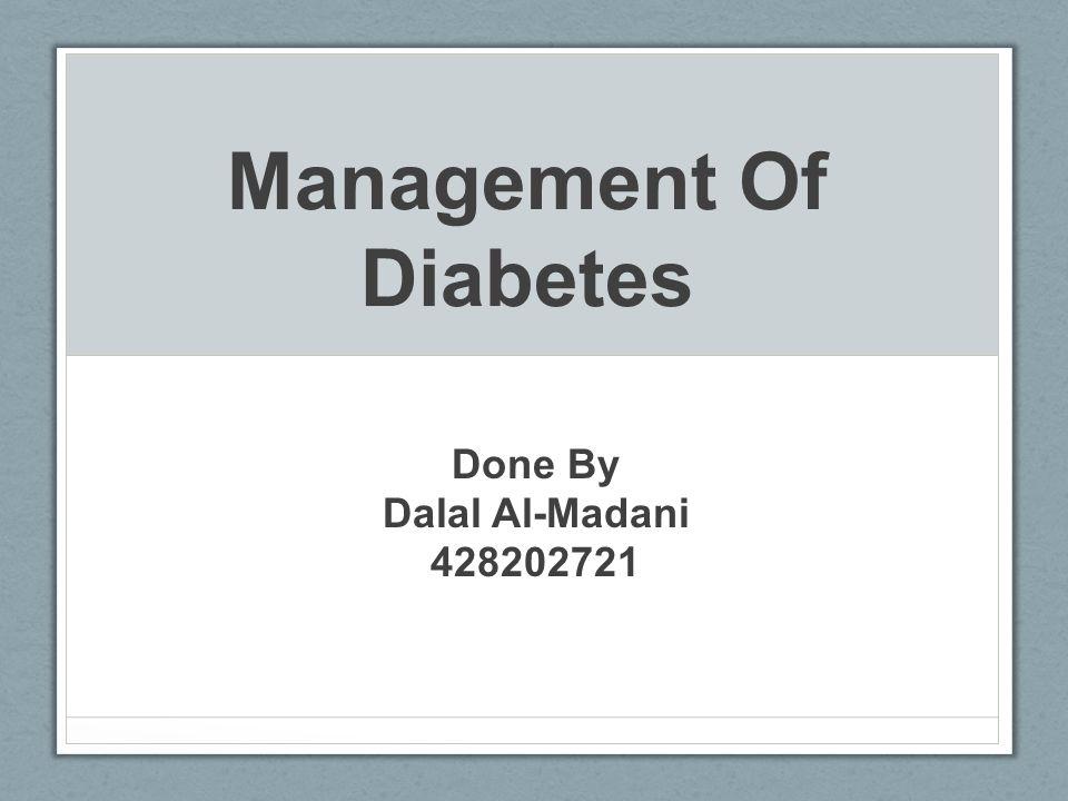 Management Of Diabetes Done By Dalal Al-Madani 428202721