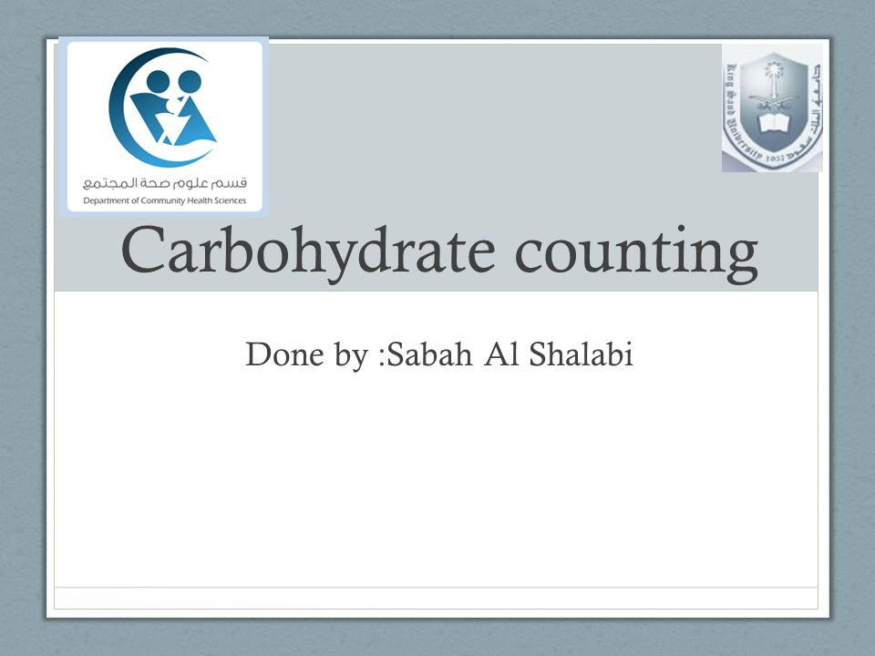 Done by :Sabah Al Shalabi Carbohydrate counting