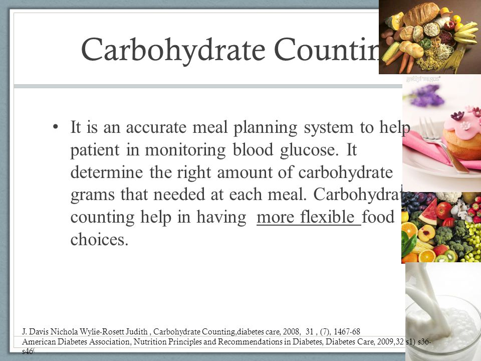 Carbohydrate Counting It is an accurate meal planning system to help patient in monitoring blood glucose. It determine the right amount of carbohydrat