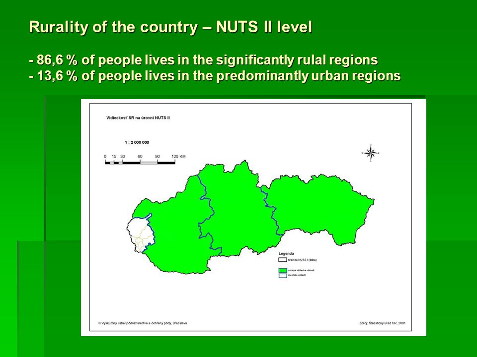 Rurality of the country – NUTS II level - 86,6 % of people lives in the significantly rulal regions - 13,6 % of people lives in the predominantly urban regions
