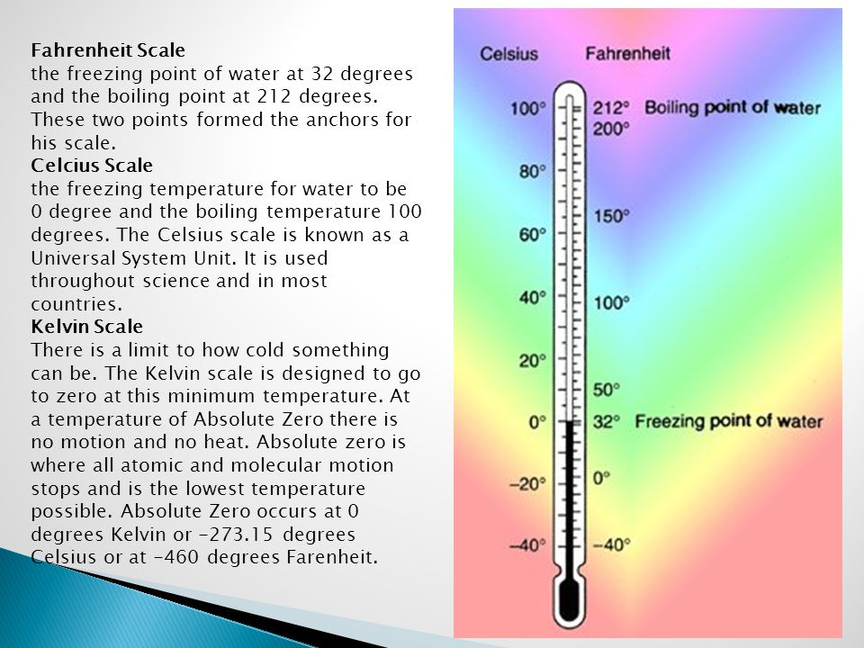 Fahrenheit Scale the freezing point of water at 32 degrees and the boiling point at 212 degrees. These two points formed the anchors for his scale. Ce
