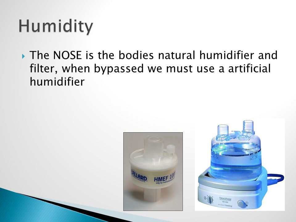  The NOSE is the bodies natural humidifier and filter, when bypassed we must use a artificial humidifier