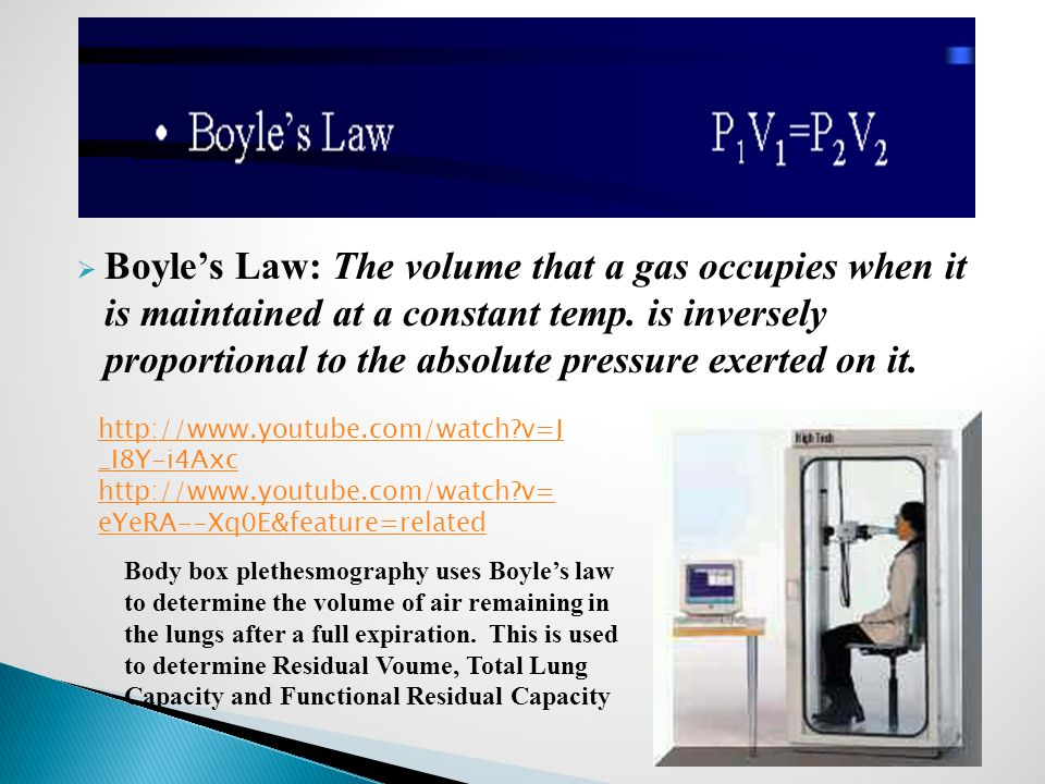  Boyle's Law: The volume that a gas occupies when it is maintained at a constant temp. is inversely proportional to the absolute pressure exerted on