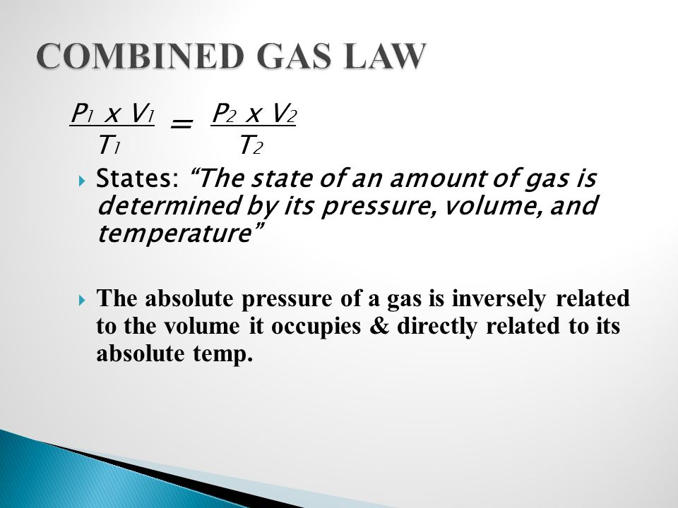 " States: ""The state of an amount of gas is determined by its pressure, volume, and temperature""  The absolute pressure of a gas is inversely related"