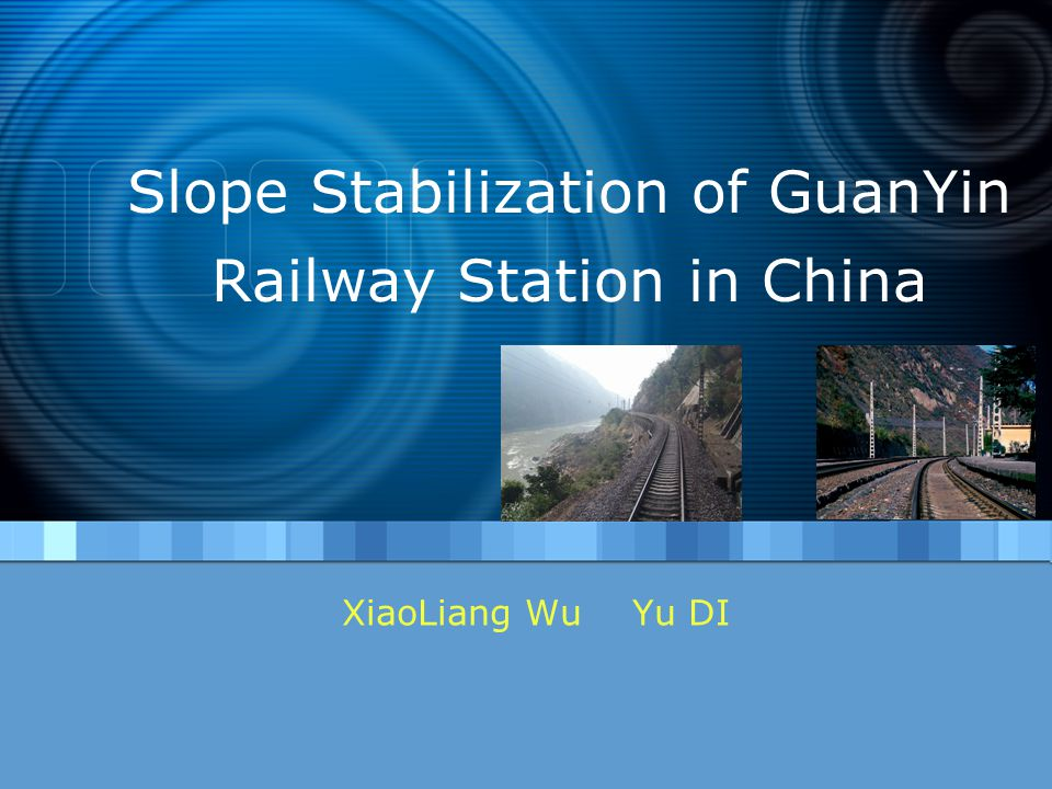Slope Stabilization of GuanYin Railway Station in China XiaoLiang Wu Yu DI