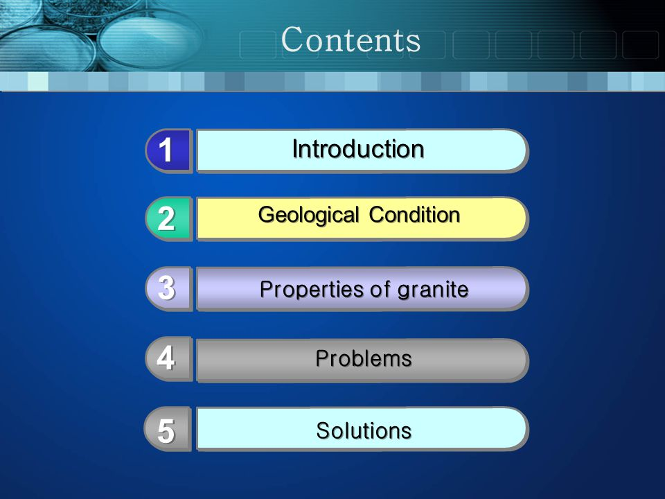 Properties of granite Introduction Geological Condition Problems 1 1 2 2 3 3 4 4 Contents 5 5 Solutions