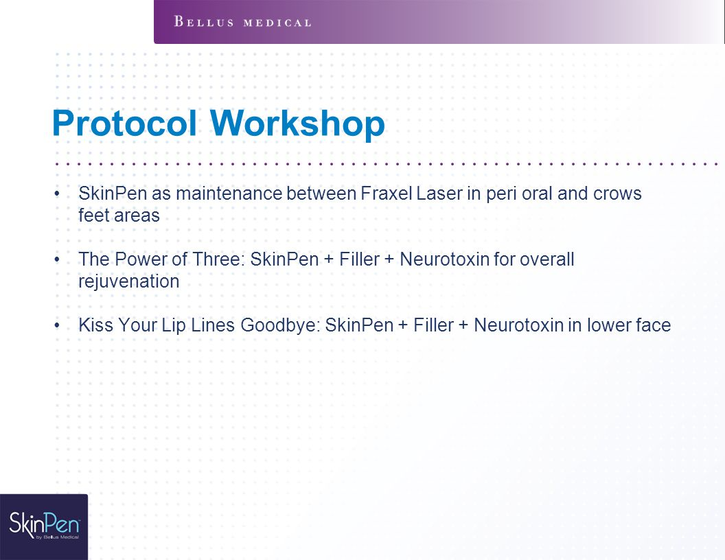 Protocol Workshop SkinPen as maintenance between Fraxel Laser in peri oral and crows feet areas The Power of Three: SkinPen + Filler + Neurotoxin for