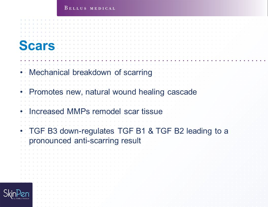 Scars Mechanical breakdown of scarring Promotes new, natural wound healing cascade Increased MMPs remodel scar tissue TGF B3 down-regulates TGF B1 & T