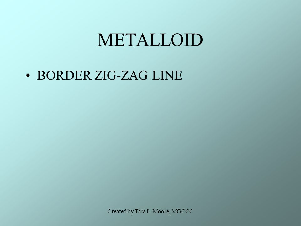 Created by Tara L. Moore, MGCCC METALLOID BORDER ZIG-ZAG LINE