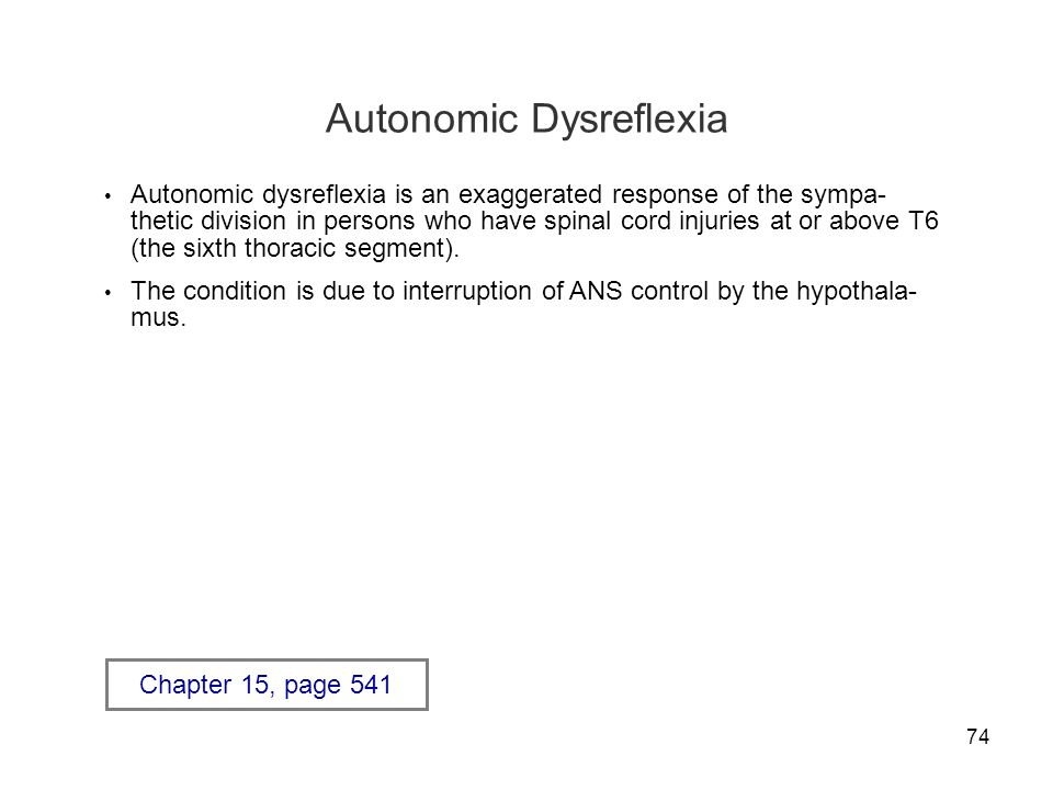 74 Autonomic Dysreflexia Autonomic dysreflexia is an exaggerated response of the sympa- thetic division in persons who have spinal cord injuries at or