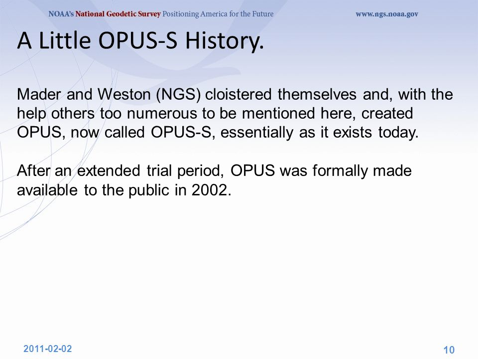 A Little OPUS-S History. Mader and Weston (NGS) cloistered themselves and, with the help others too numerous to be mentioned here, created OPUS, now c