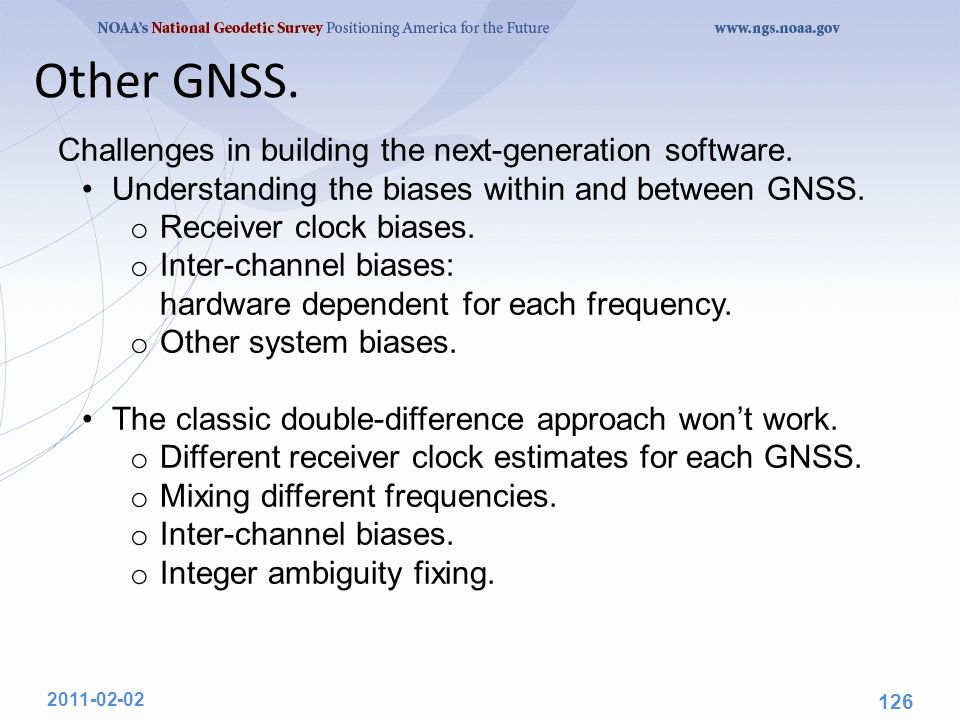 Challenges in building the next-generation software. Understanding the biases within and between GNSS. o Receiver clock biases. o Inter-channel biases