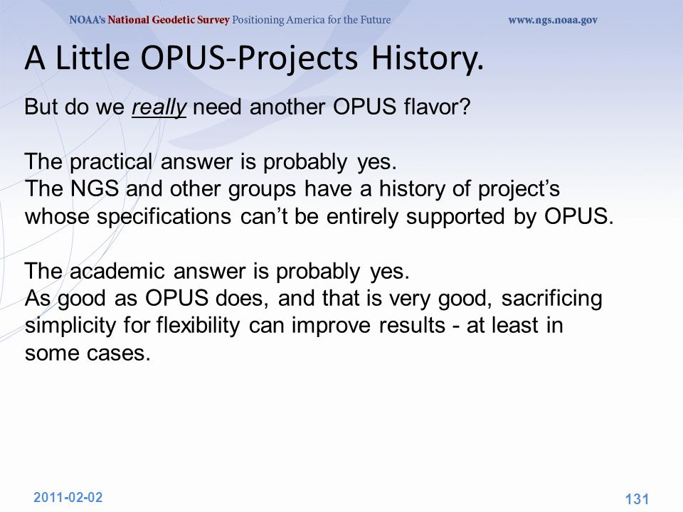 2011-02-02 131 A Little OPUS-Projects History. But do we really need another OPUS flavor? The practical answer is probably yes. The NGS and other grou