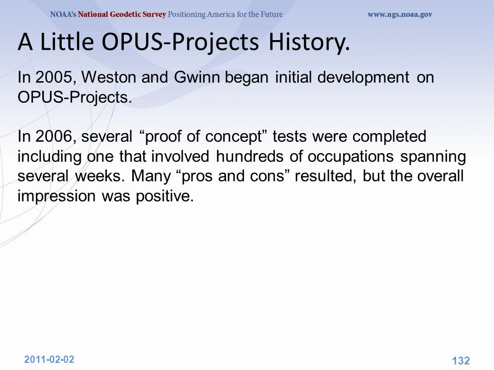 "2011-02-02 132 A Little OPUS-Projects History. In 2005, Weston and Gwinn began initial development on OPUS-Projects. In 2006, several ""proof of concep"