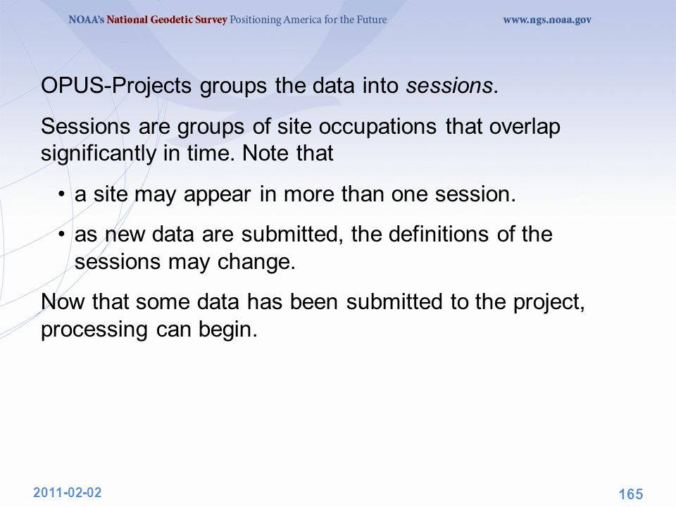 OPUS-Projects groups the data into sessions. Sessions are groups of site occupations that overlap significantly in time. Note that a site may appear i