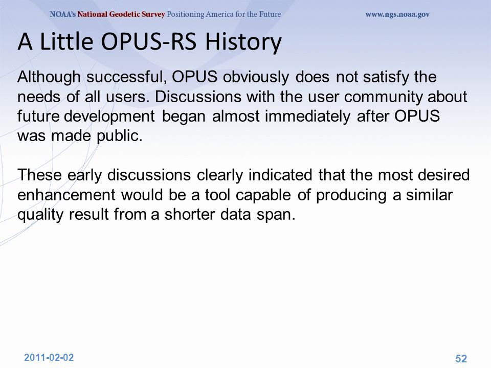 A Little OPUS-RS History Although successful, OPUS obviously does not satisfy the needs of all users. Discussions with the user community about future