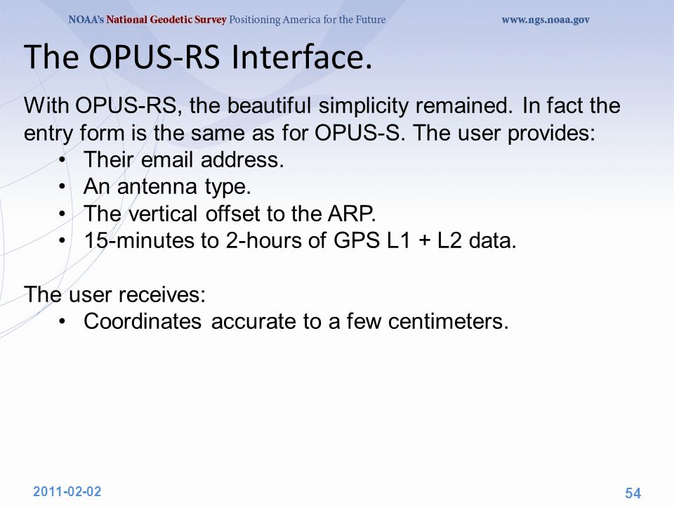 The OPUS-RS Interface. With OPUS-RS, the beautiful simplicity remained. In fact the entry form is the same as for OPUS-S. The user provides: Their ema