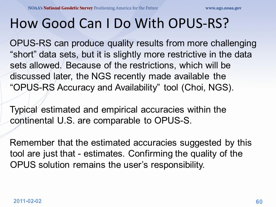 "How Good Can I Do With OPUS-RS? OPUS-RS can produce quality results from more challenging ""short"" data sets, but it is slightly more restrictive in th"