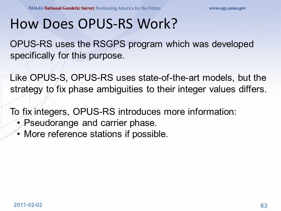 How Does OPUS-RS Work? OPUS-RS uses the RSGPS program which was developed specifically for this purpose. Like OPUS-S, OPUS-RS uses state-of-the-art mo