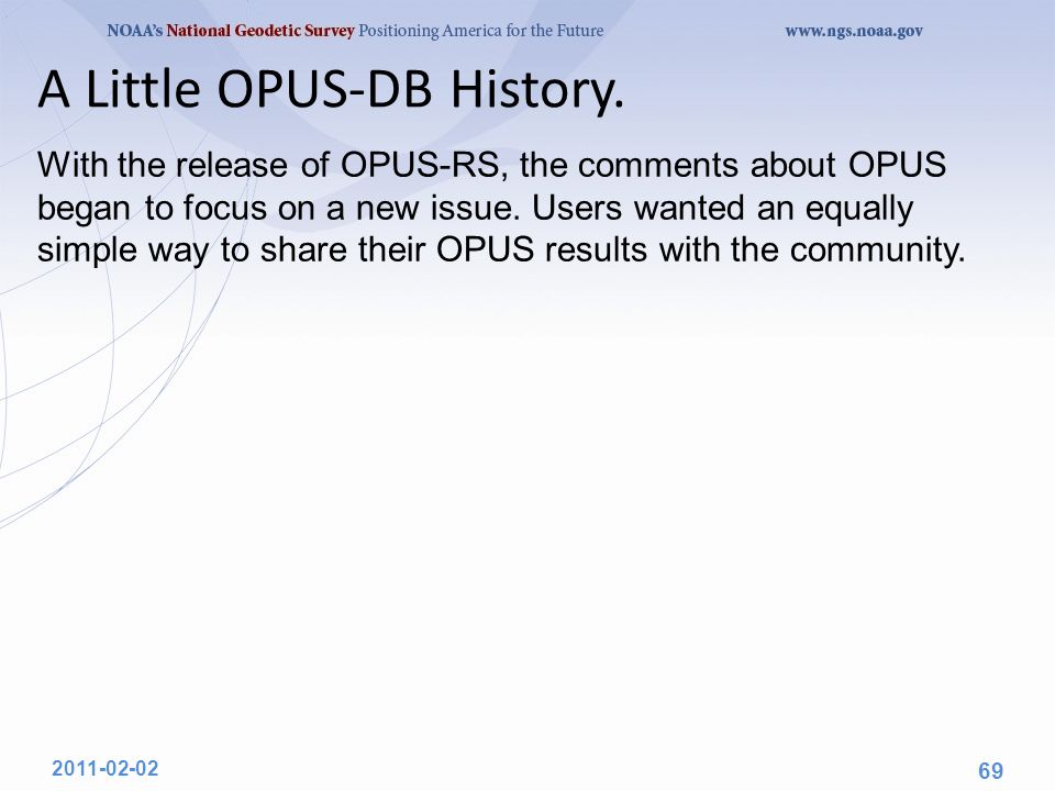 A Little OPUS-DB History. With the release of OPUS-RS, the comments about OPUS began to focus on a new issue. Users wanted an equally simple way to sh