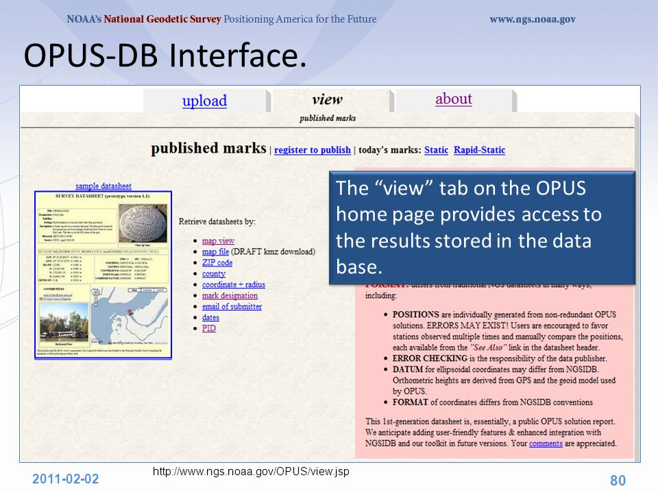 "OPUS-DB Interface. The ""view"" tab on the OPUS home page provides access to the results stored in the data base. 2011-02-02 80 http://www.ngs.noaa.gov/"