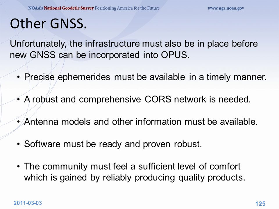 Unfortunately, the infrastructure must also be in place before new GNSS can be incorporated into OPUS.