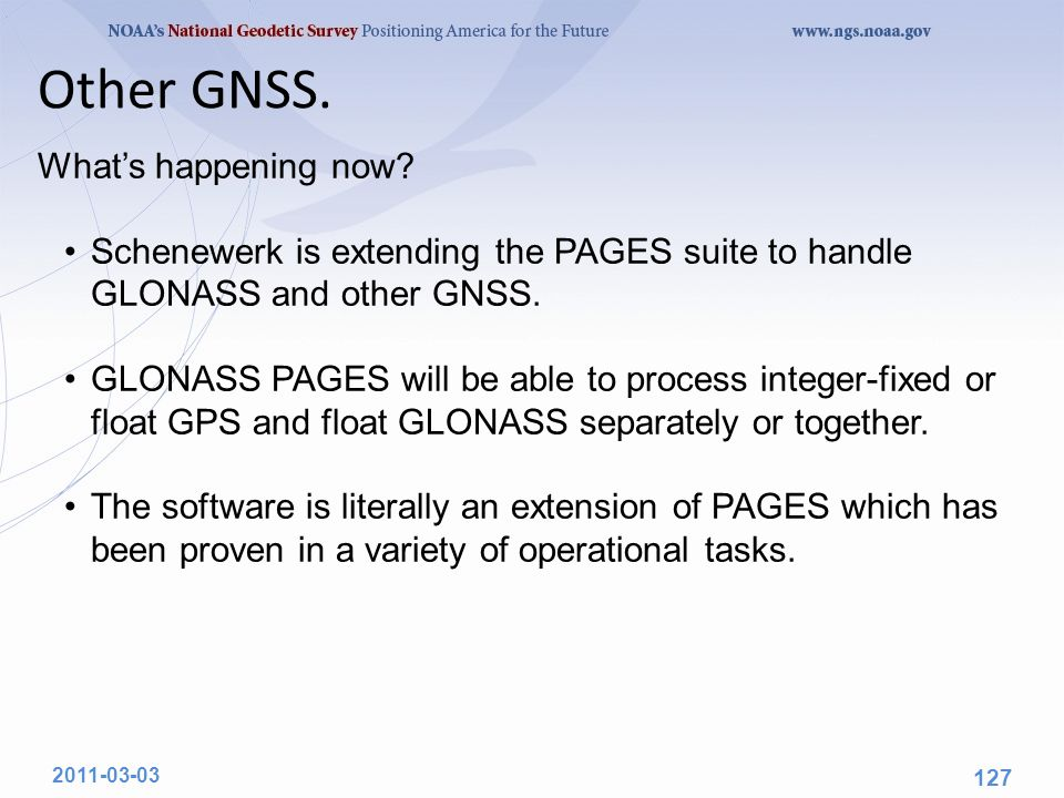 What's happening now. Schenewerk is extending the PAGES suite to handle GLONASS and other GNSS.