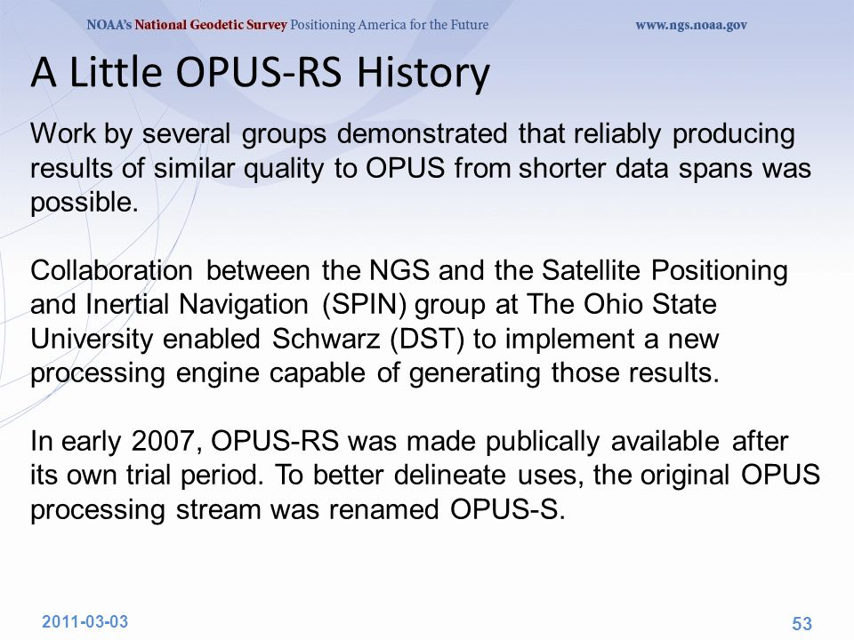 A Little OPUS-RS History Work by several groups demonstrated that reliably producing results of similar quality to OPUS from shorter data spans was possible.