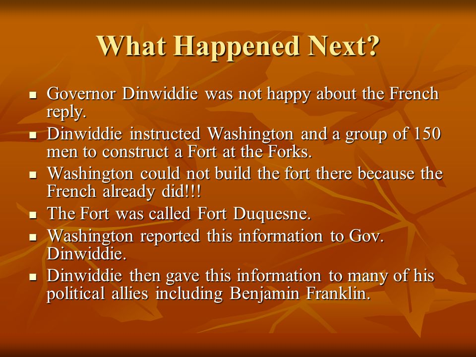 What Happened Next. Governor Dinwiddie was not happy about the French reply.