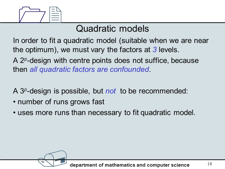 / department of mathematics and computer science 1212 18 Quadratic models In order to fit a quadratic model (suitable when we are near the optimum), w