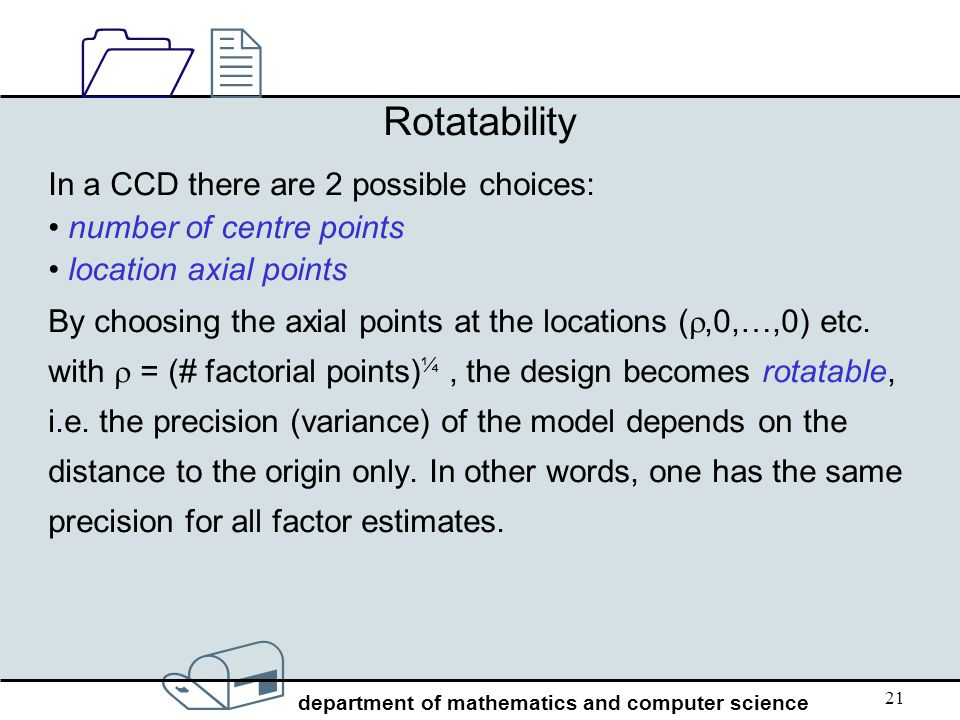 / department of mathematics and computer science 1212 21 Rotatability In a CCD there are 2 possible choices: number of centre points location axial po