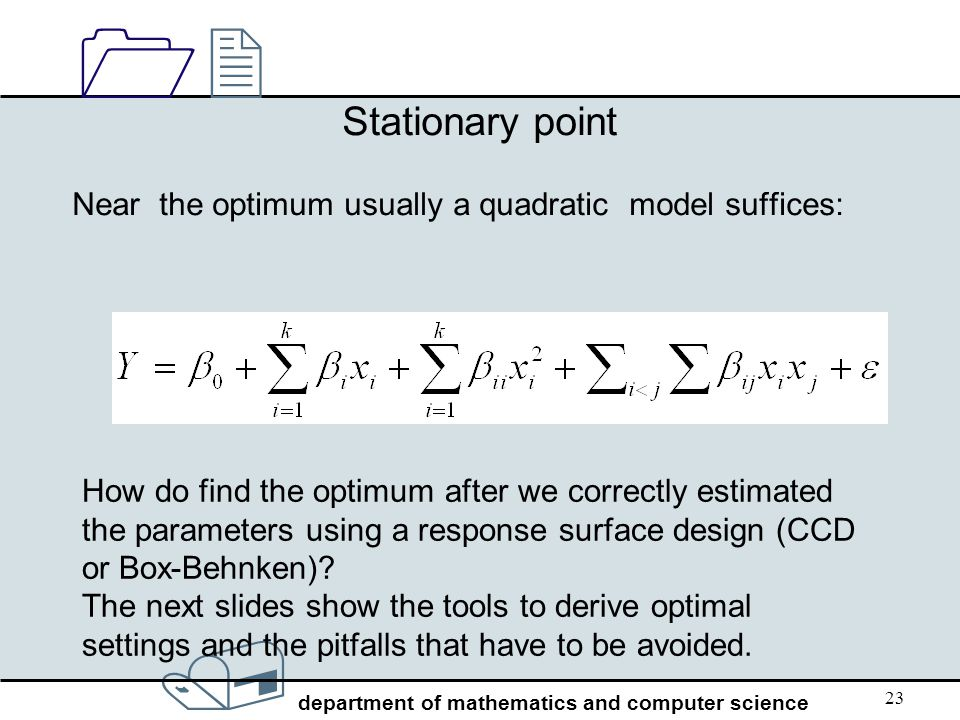 / department of mathematics and computer science 1212 23 Stationary point Near the optimum usually a quadratic model suffices: How do find the optimum
