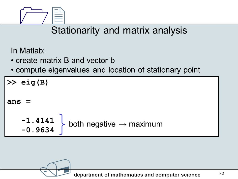 / department of mathematics and computer science 1212 32 Stationarity and matrix analysis In Matlab: create matrix B and vector b compute eigenvalues
