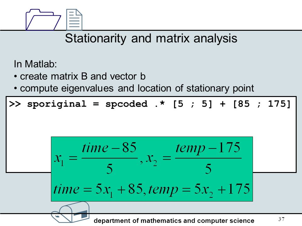 / department of mathematics and computer science 1212 37 In Matlab: create matrix B and vector b compute eigenvalues and location of stationary point
