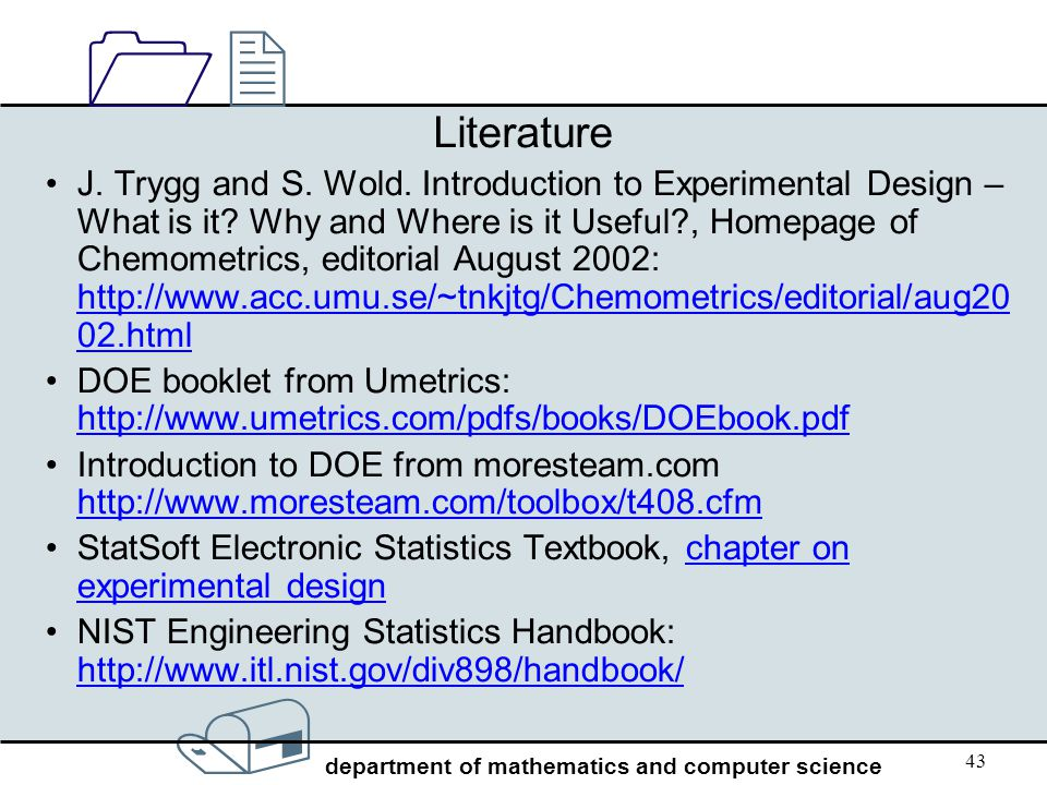 / department of mathematics and computer science 1212 43 Literature J. Trygg and S. Wold. Introduction to Experimental Design – What is it? Why and Wh