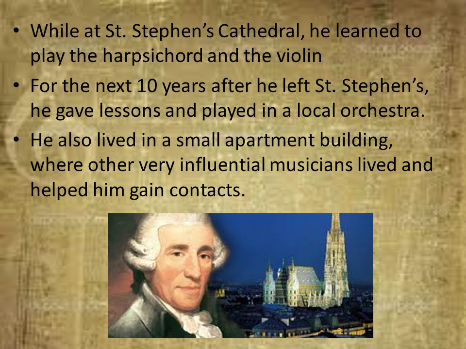 While at St. Stephen's Cathedral, he learned to play the harpsichord and the violin For the next 10 years after he left St. Stephen's, he gave lessons