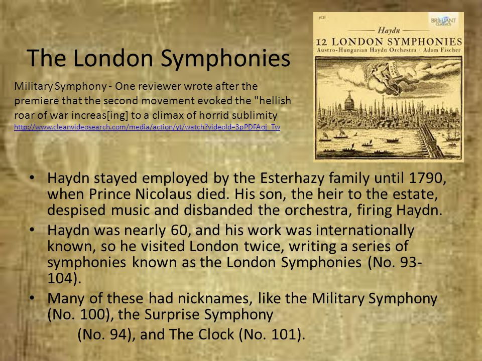 The London Symphonies Haydn stayed employed by the Esterhazy family until 1790, when Prince Nicolaus died. His son, the heir to the estate, despised m