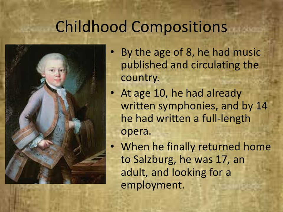 Childhood Compositions By the age of 8, he had music published and circulating the country. At age 10, he had already written symphonies, and by 14 he