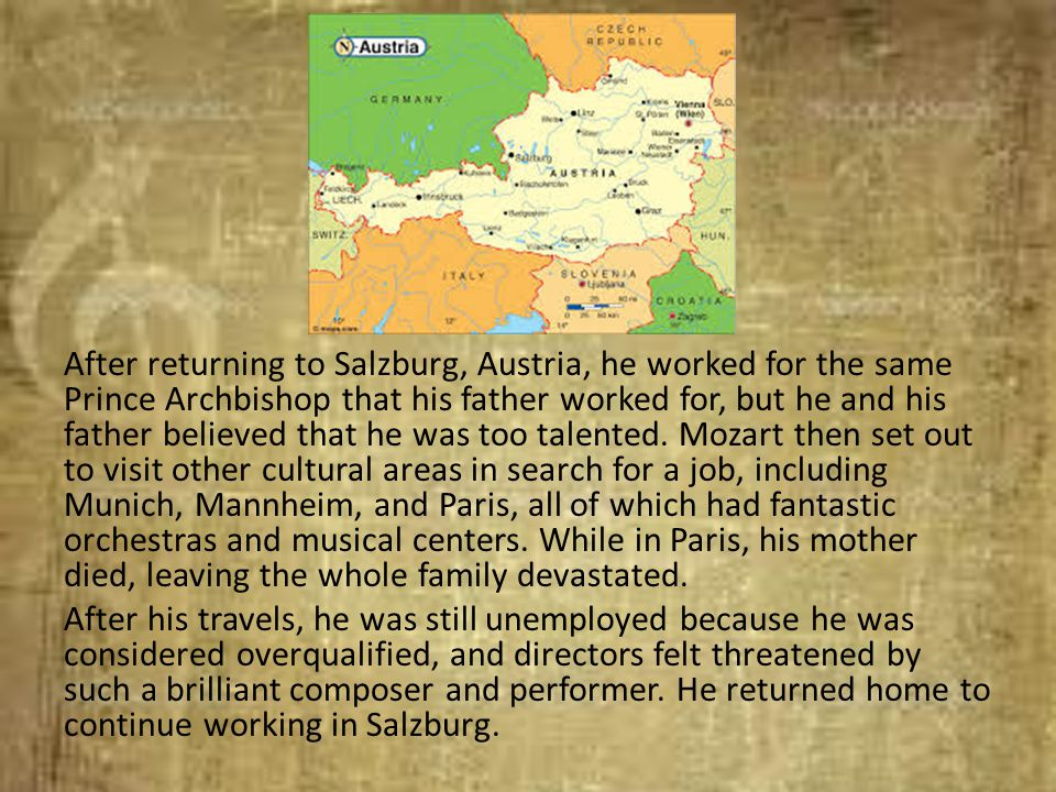 After returning to Salzburg, Austria, he worked for the same Prince Archbishop that his father worked for, but he and his father believed that he was