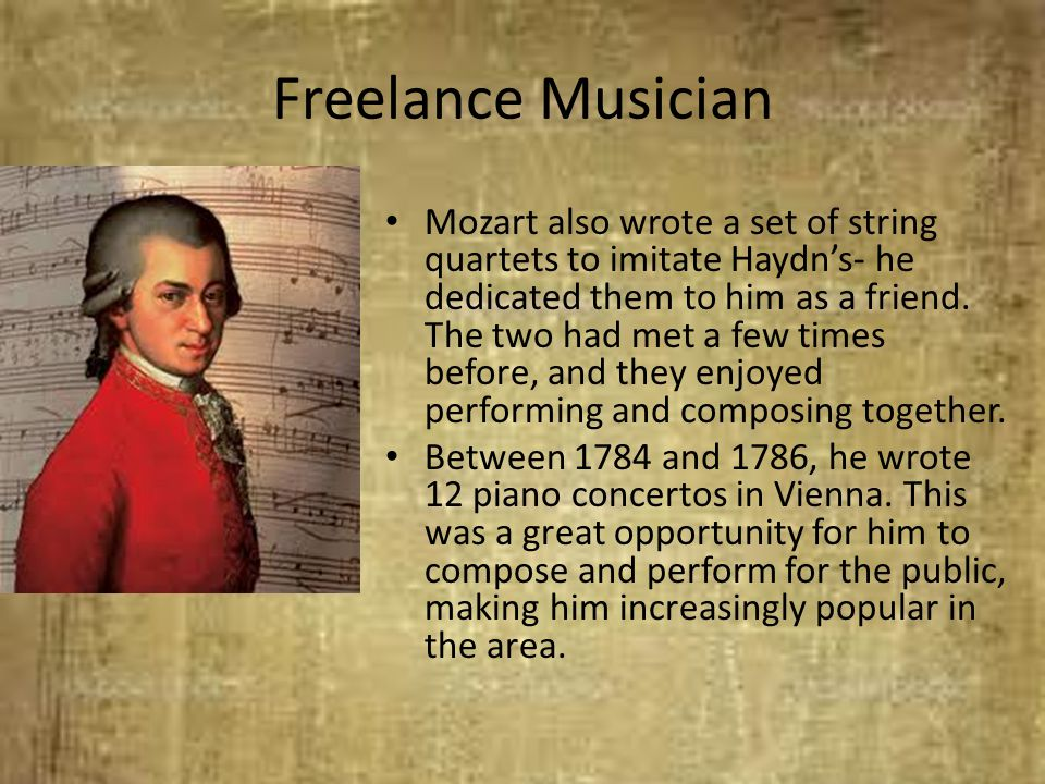 Freelance Musician Mozart also wrote a set of string quartets to imitate Haydn's- he dedicated them to him as a friend. The two had met a few times be