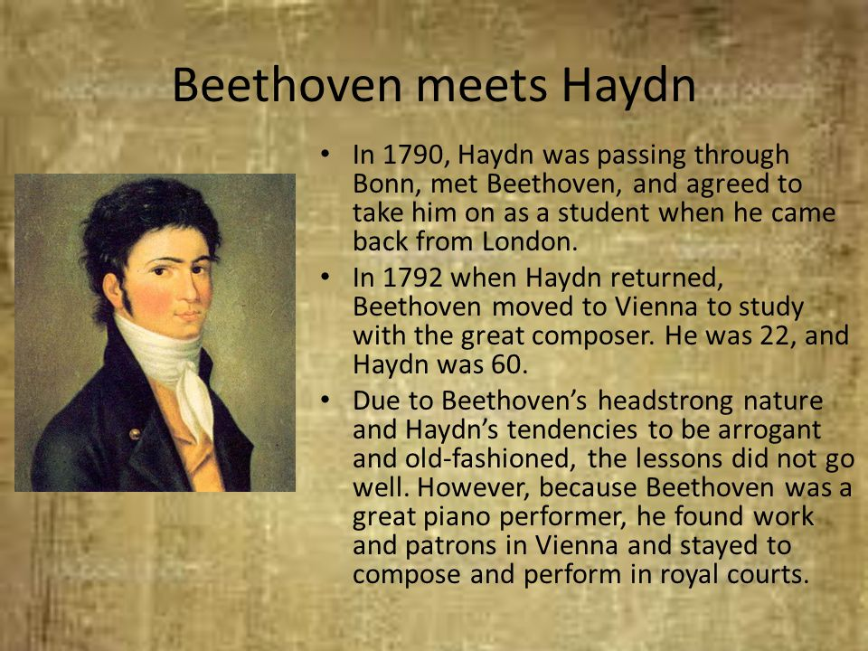 Beethoven meets Haydn In 1790, Haydn was passing through Bonn, met Beethoven, and agreed to take him on as a student when he came back from London. In