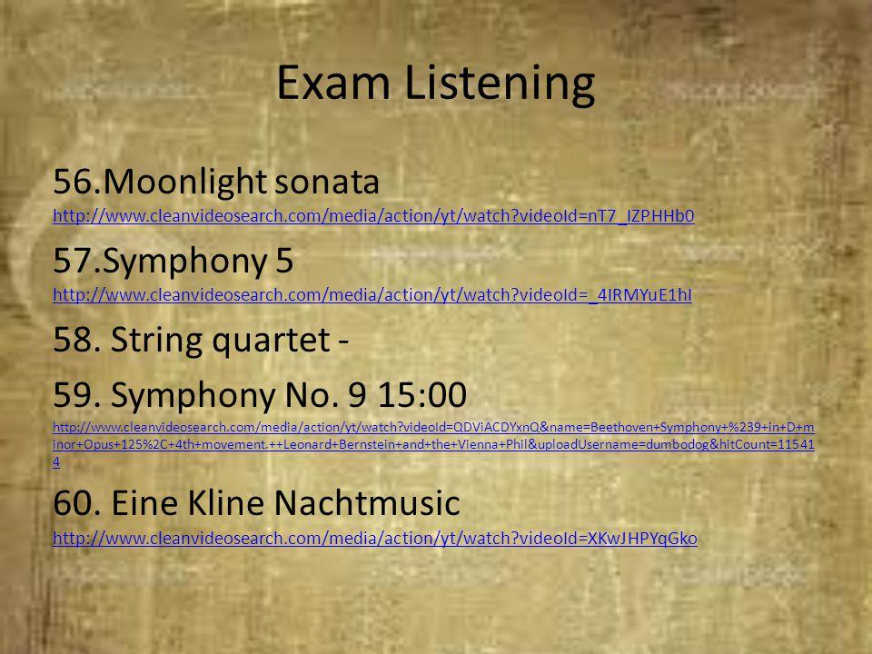 Exam Listening 56.Moonlight sonata http://www.cleanvideosearch.com/media/action/yt/watch?videoId=nT7_IZPHHb0 http://www.cleanvideosearch.com/media/act